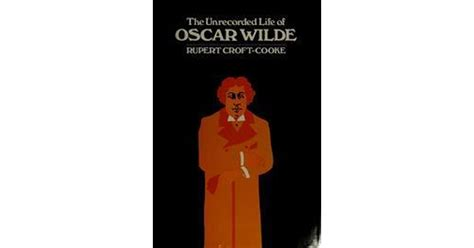 The Unrecorded Life Of Oscar Wilde by Rupert Croft-Cooke