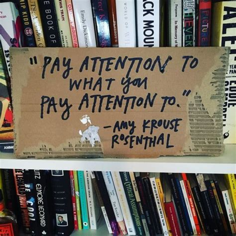 Pay attention to what you pay attention to - Austin Kleon