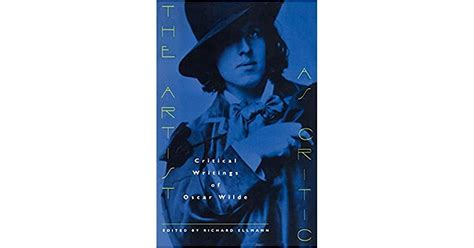 The Artist as Critic: Critical Writings of Oscar Wilde by